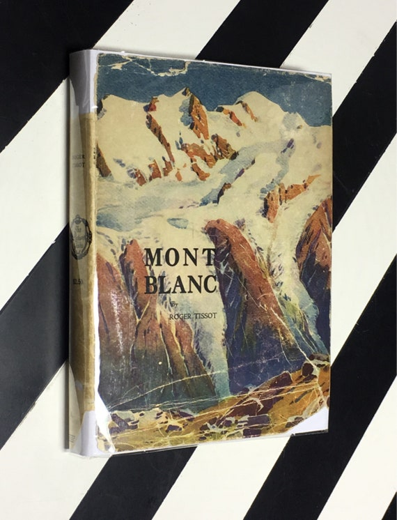 Mont Blanc by Roger Tissot With a Preface by Geoffrey Winthrop Young (1924) hardcover book