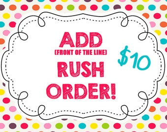 RUSH ORDER to add yours to the top of the line