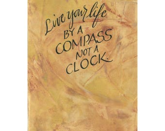 Live your life by a compass, not a clock....Original art (#182) from 365 project (year 5)