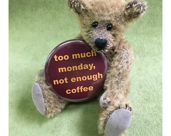 """2 1/4"""" pinback button, Too Much Monday, This is for BUTTON ONLY"""