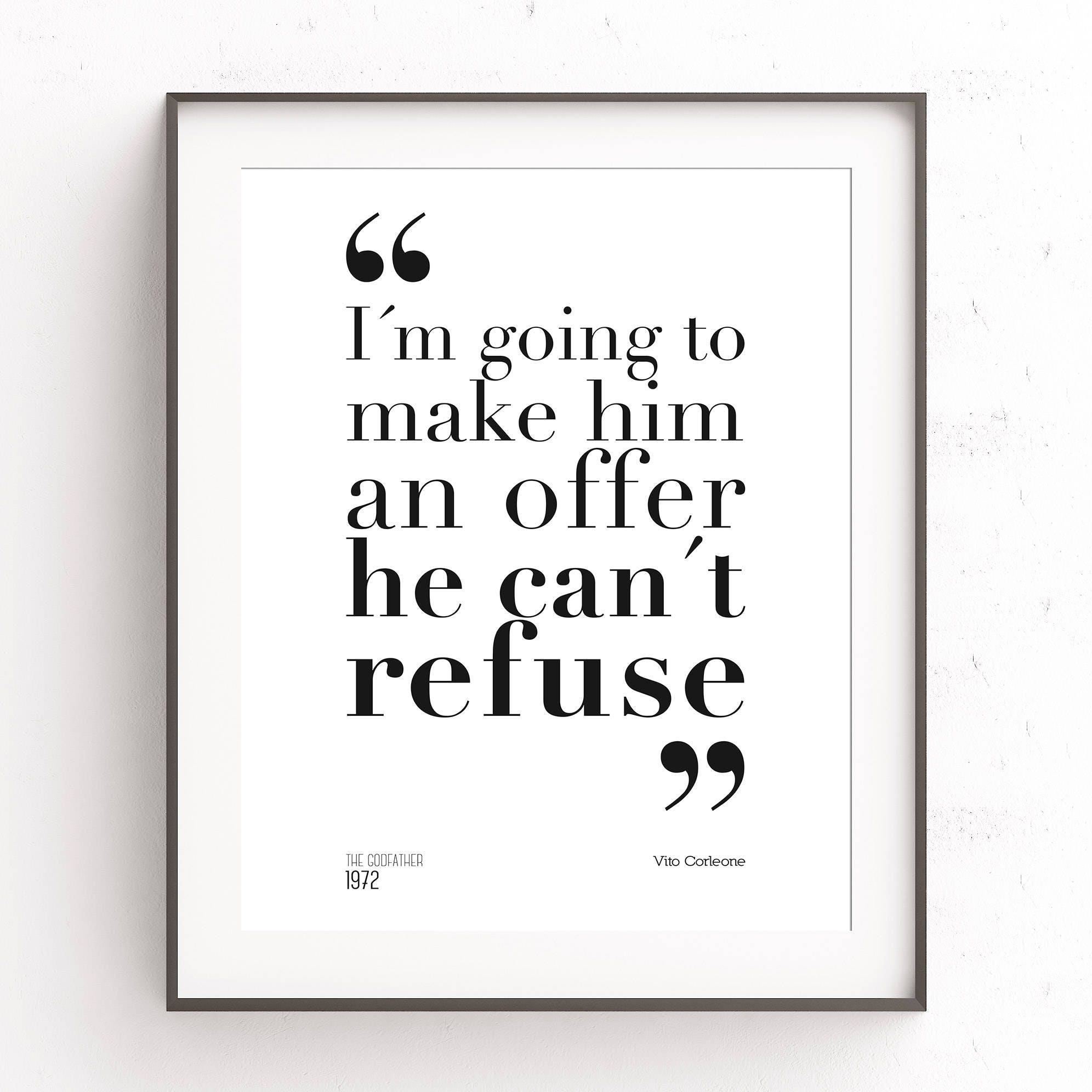 The Godfather quote. Im going to make him an offer he cant
