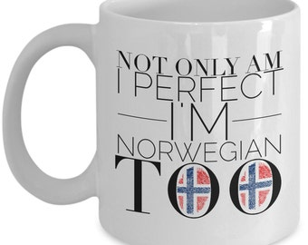 Norwegian Mug - Not Only Am I Perfect, I'm Norwegian too - Norway Flag -  Funny Coffee Mug - Unique Gift for Norwegian