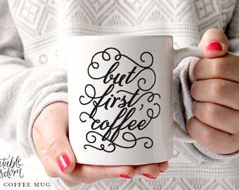 Coffee Mug, Ceramic mug, quote mug, but first coffee mugs, Printable Wisdom, unique coffee mug gift coffee lover, typographic calligraphy