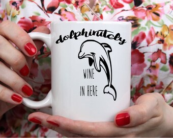 Dolphinitely Wine in Here-- Dolphin Coffee Cup- Funny Gift- Funny Coffee Mug- Wine Mug- Wine Lover- Dolphin Gift- Dolphin Lover-Porpoise