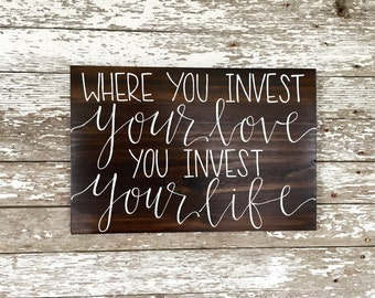 "Wedding Hand Painted Sign ""Where You Invest Your Love You Invest Your Life"""