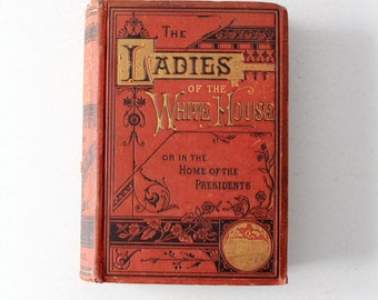 antique book, The Ladies of the White House by Laura C. Holloway 1881