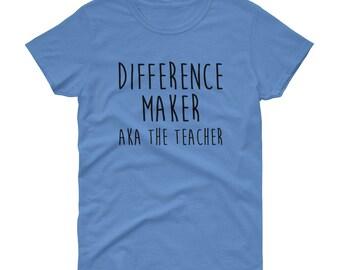 english teacher preschool teacher teachers shirt end of year teacher - difference maker AKA the teacher Women's Shirt