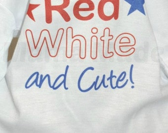 Girl's 4th of july shirt or bodysuit, Red white and cute shirt, girls red white and cute shirt, girls patriotic shirt. girls 4th of july tee