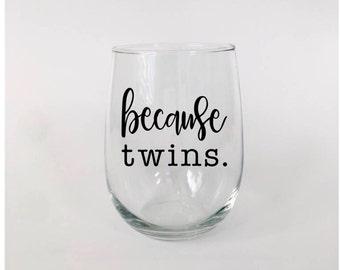 Because Twins Wine Glass / Because Twins / Mom Wine Glass / Dad Wine Glass / Twins Wine Glass