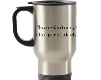Nevertheless She Persisted Travel Mug Feminist Coffee Cup Stainless Steel Insulated Mug with Lid - Gift for Her - Women's Rights - Feminism