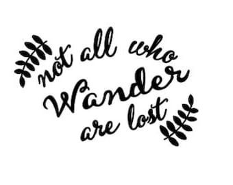 Vinyl decal: Not all who wander are lost