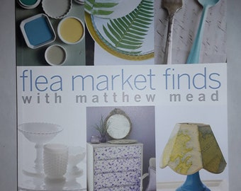 Flea Market Finds with Matthew Mead, Hundreds of Simple DIY Ideas for Transforming Old Treasures Paperback – April 10, 2012, New