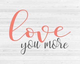 Love You More - SVG Cut File