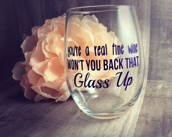 You're A Real Fine Wine Won't You Back That Glass Up   Stemmed Stemless Wine Glass   Funny Wine Glasses   Fun Birthday Gift   Christmas Gift