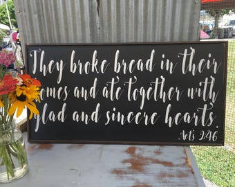 They broke bread in their homes and ate together, Acts 2:46, Custom Sign, Popular Signs,48x24