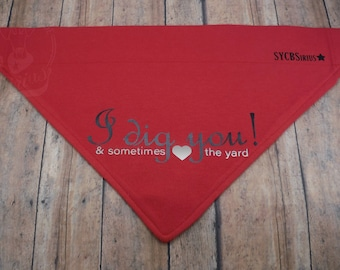 I Dig You! (and sometimes the yard) Valentine's V-Shirt. Red cotton graphic over-the-collar bandana for dogs.