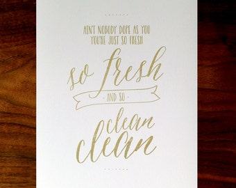 8x10 | So Fresh and So Clean | Gold Metallic Ink on Matte Paper