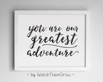 """Printable """"You Are Our Greatest Adventure"""" Nursery Wall Art Quote, Black Watercolor Adventure Nursery Art 8x10 & 11x14JPG INSTANT DOWNLOAD"""