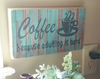 Wooden coffee sign, coffee because adulting is hard, coffee decor kitchen, funny coffee sign,  first coffee