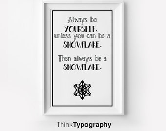 Nursery Art: Always be yourself unless you can be a SNOWFLAKE. Then always be a SNOWFLAKE // print wall art modern art inspirational quote
