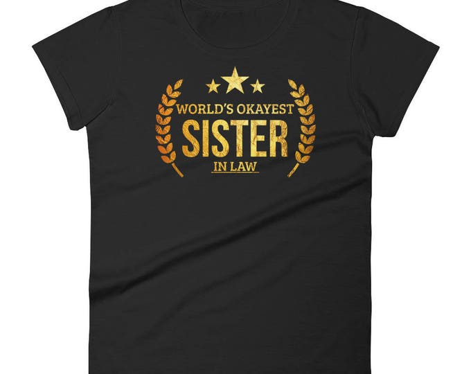 Sister in law wedding gift from bride, Women's World's Okayest Sister in Law t-shirt - sister in law birthday gift