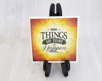 Good Things Tile Good Things Are Going to Happen Trivet Decorative Coaster Inspiration Gift for Encouragement Motivation - Tile with Easel