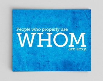 People Who Properly Use Whom Are Sexy Grammar English Teacher Gifts for Teachers Typographic Poster Funny Grammar Police Poster Grammar Art