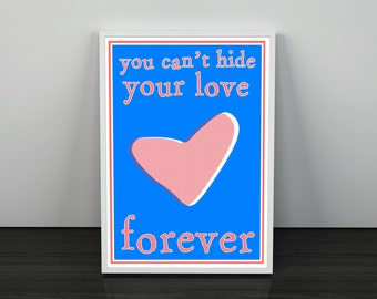 You Can't Hide Your Love Forever Art Print
