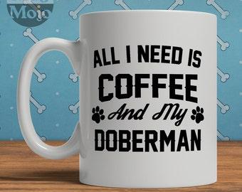 Doberman Mug, All I Need Is Coffee And My Doberman, Funny Mug For Dog Lover, Doberman Gift