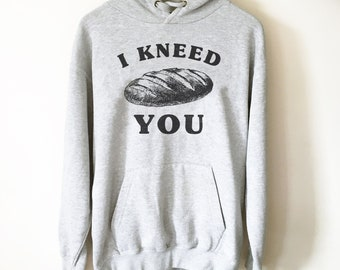 I Kneed You Hoodie- Foodie Shirt, Foodie Gift, Funny Food Gift, Food Lover Gift, Matching Couple Shirt, Bread Shirt, Anniversary Gift