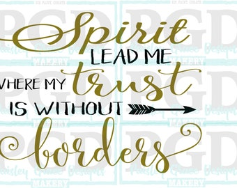 Spirit Lead Me Where my Trust is Without Borders SVG Cut File