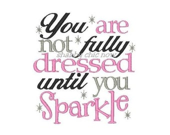 You are not fully dressed until you sparkle!Embroidered Shirt, Bodysuit, Burp Cloth, Dish Towel and more!
