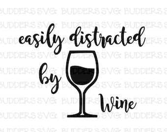 Easily Distracted by Wine SVG, Wine svg, Wine Cut File, custom cut file, Easily Distracted by Wine cut file