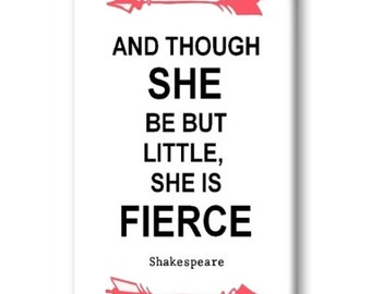 And Though She Be But Little She Is Fierce Magnet
