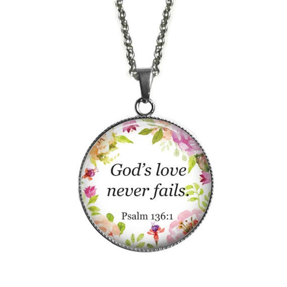 Encouragement BIBLE Verse Pendant for Women - with 18 or 24 inches -God's love never fails  Psalm 136:1