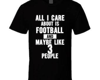 All I Care About Is Football And Like 3 People Tee Funny Game Day Sunday T Shirt