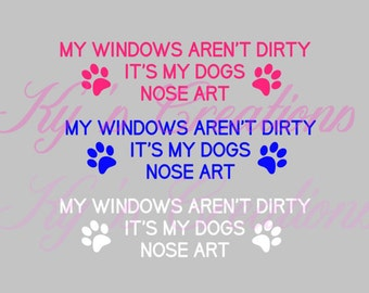 My windows aren't dirty, it's my dogs nose art car window decal; dog decal; funny dog window decal; nose art car decal