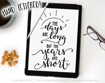 The Days Are Long But The Years Are Short SVG Cut File, Parenthood SVG Cut File, Hand Lettered Drawing, Silhouette Download, Cricut Cut File