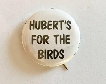 "Vintage 1968 Anti-Humphrey Campaign Button/ ""Hubert's For The Birds""/ Anti-HHH Political Button/ 1968 Election"