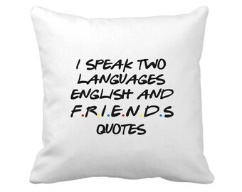 I Speak Two Languages, English and Friends Quotes - Friends Inspired Cushion Cover - FREE UK SHIPPING