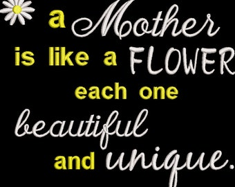 A Mother is like a flower....Mothers Day machine embroidery design... 2 sizes included