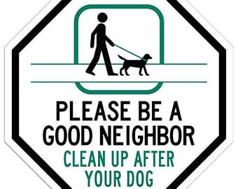 """Please Be A Good Neighbor Clean Up After Your Dog Sign - 12""""x12"""" - Octagon .040 Rust Free Aluminum - Made in USA - Weatherproof"""