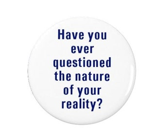 Westworld - Have you ever questioned the nature of your reality? -  Badge / Magnet - Pin Back Badge/Fridge Magnet - TV