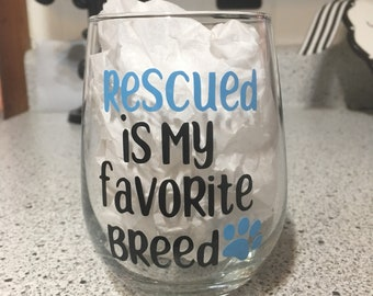 Rescued is My Favorite Breed Wine Glass - Can be Personalized - No Extra Charge!