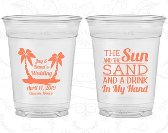 The Sun and the Sand and a Drink in my Hand, Soft Sided Cups, Tropical Wedding, Beach Wedding, Clear Cups (450)