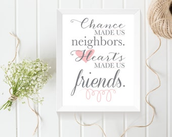 Chance made us neighbors hearts made us friends white background printable 5x7 and 8x10 for neighbor