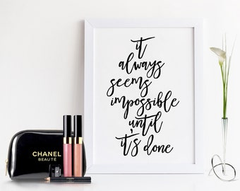 It always seems impossible until it's done. PRINTABLE ART. Encouragement. Wall Decor typography. Unique and simple. Inspired. Quote. Saying.