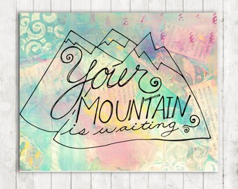Mountain Art Print, Instant Download, Your Mountain Is Waiting, Inspirational Quote Print, Nursery Print