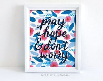 Pray, Hope, & Don't Worry | St. Padre Pio Quote | Catholic Watercolor Art | 8x10 Print