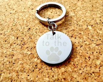 "Keyring   ""Talk to the Paw""""   Stainless Steel Key Chain. Can be personalised and engraved."